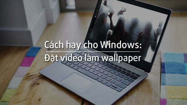 huong-dan-bien-video-thanh-hinh-nen-desktop-windows-song-dong